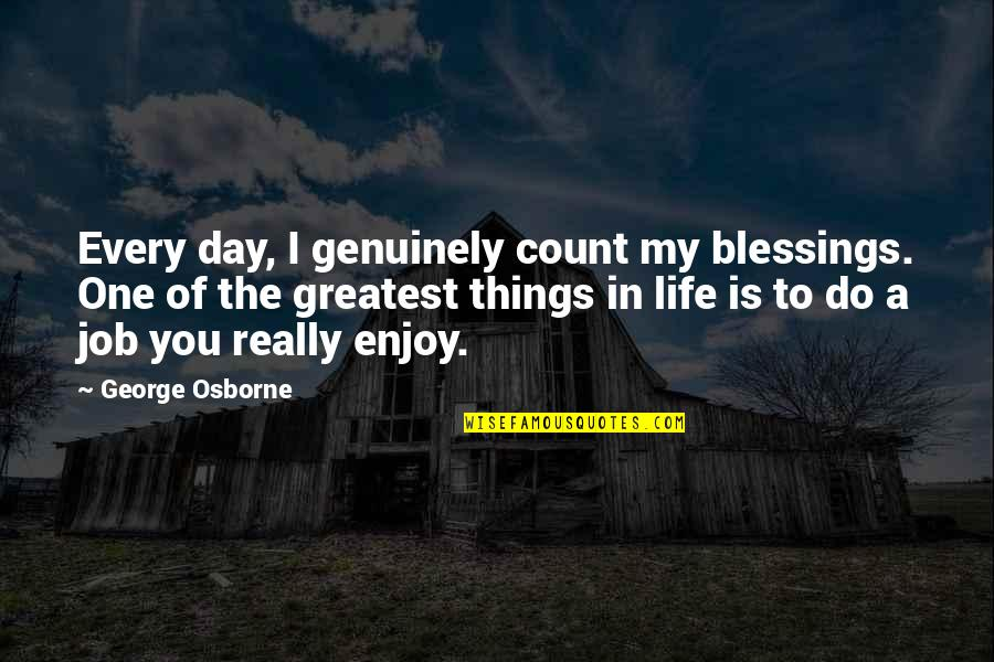 Blessings Of Life Quotes By George Osborne: Every day, I genuinely count my blessings. One