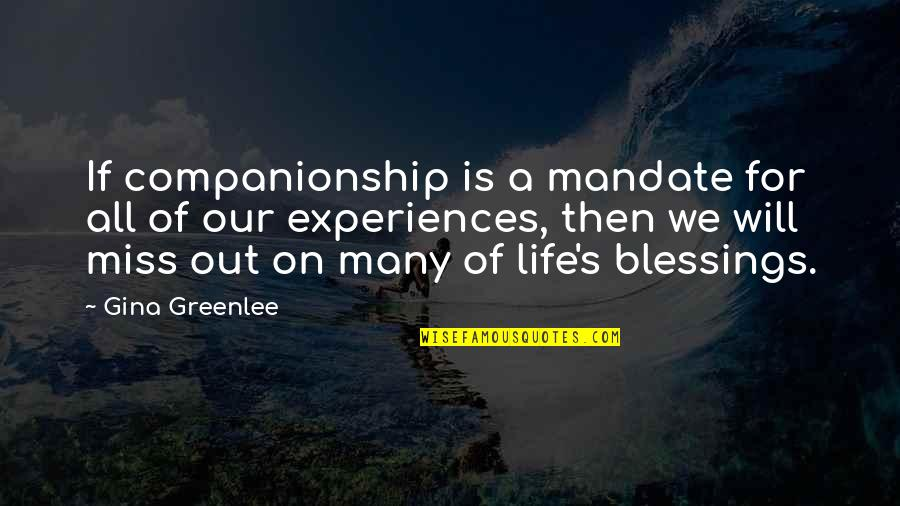 Blessings Of Life Quotes By Gina Greenlee: If companionship is a mandate for all of