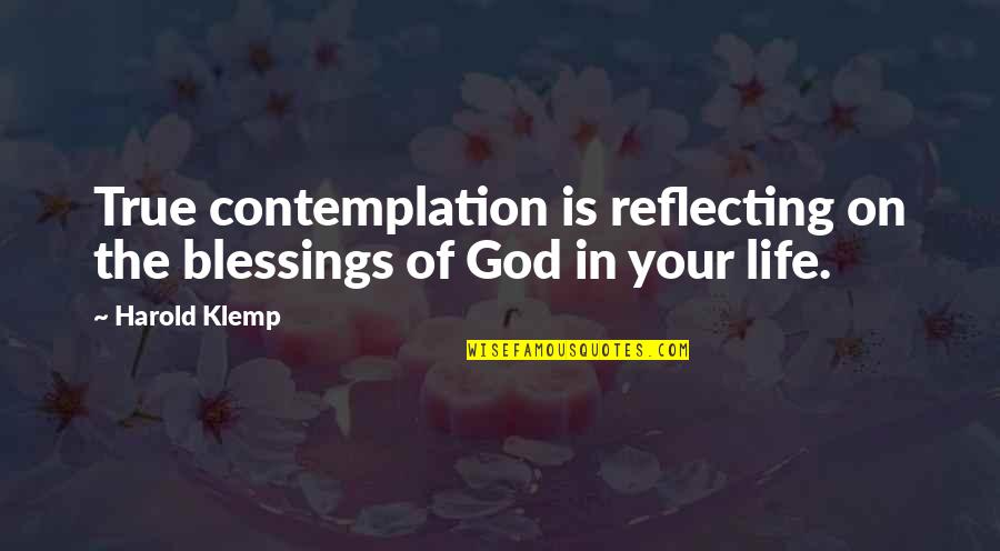 Blessings Of Life Quotes By Harold Klemp: True contemplation is reflecting on the blessings of