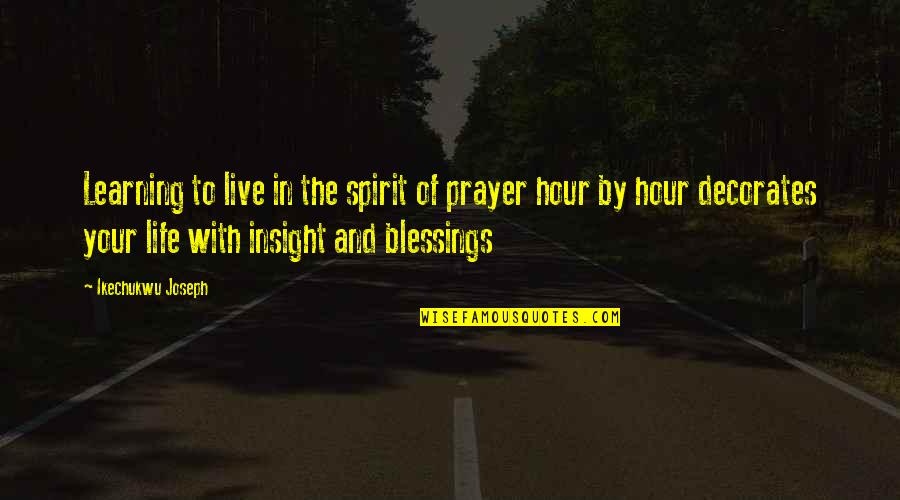Blessings Of Life Quotes By Ikechukwu Joseph: Learning to live in the spirit of prayer