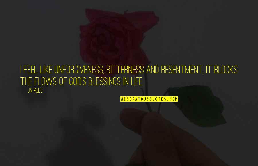 Blessings Of Life Quotes By Ja Rule: I feel like unforgiveness, bitterness and resentment, it