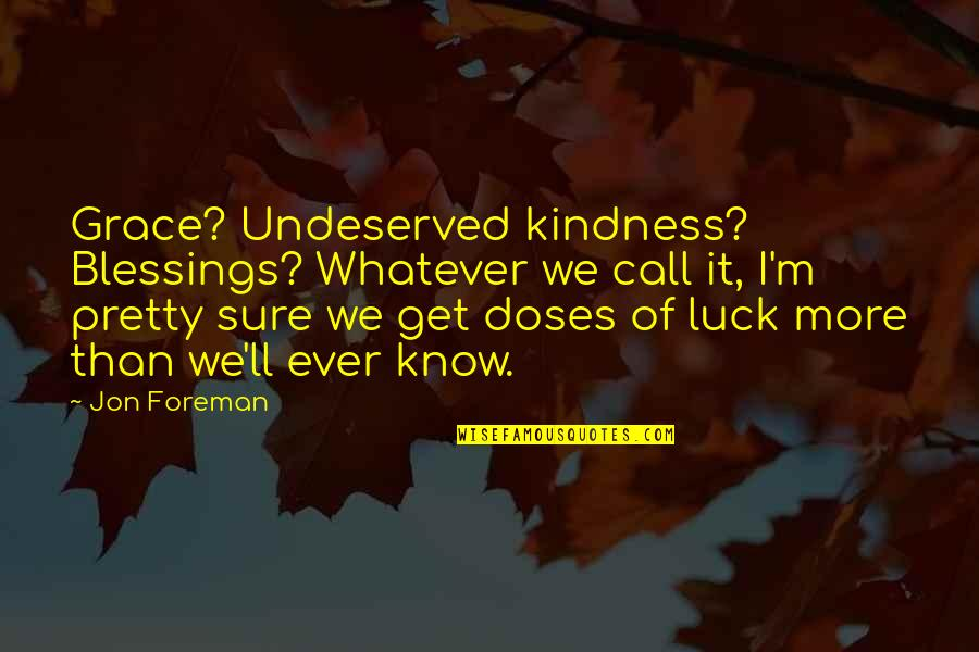 Blessings Of Life Quotes By Jon Foreman: Grace? Undeserved kindness? Blessings? Whatever we call it,