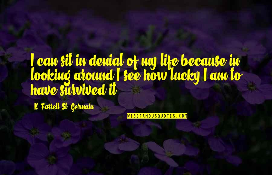 Blessings Of Life Quotes By K. Farrell St. Germain: I can sit in denial of my life