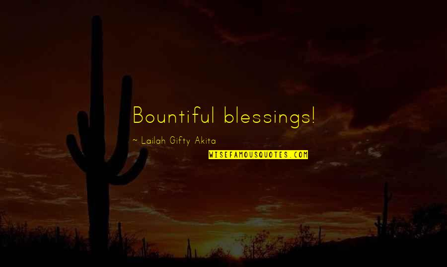 Blessings Of Life Quotes By Lailah Gifty Akita: Bountiful blessings!