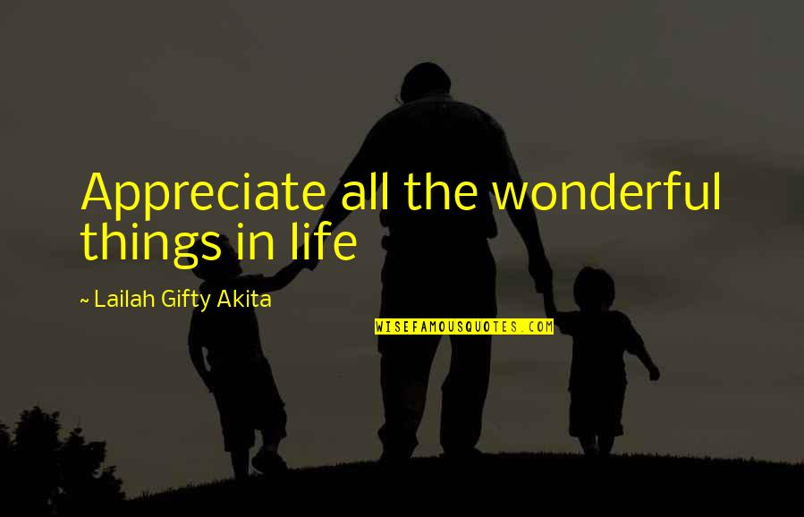 Blessings Of Life Quotes By Lailah Gifty Akita: Appreciate all the wonderful things in life