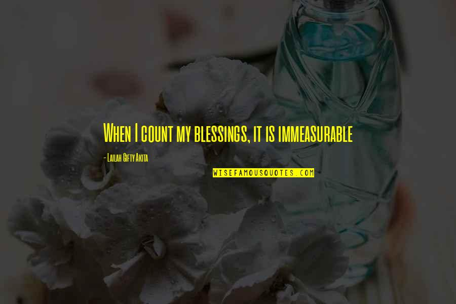 Blessings Of Life Quotes By Lailah Gifty Akita: When I count my blessings, it is immeasurable