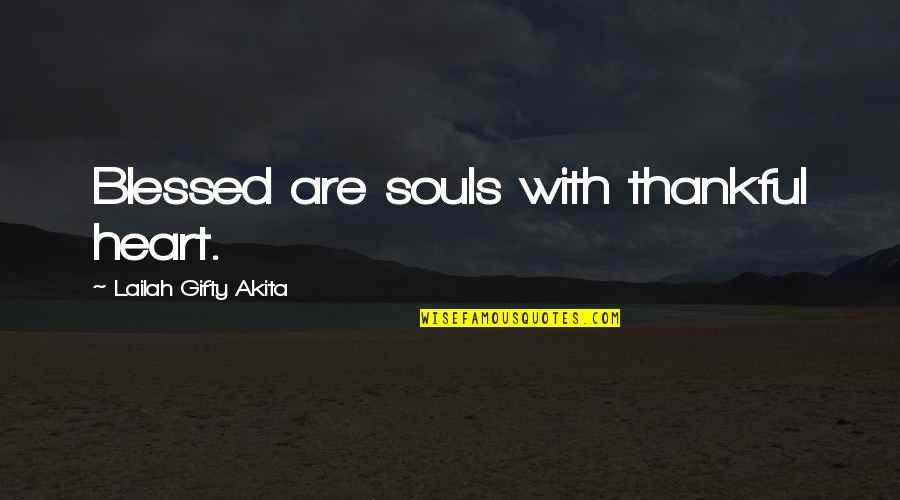 Blessings Of Life Quotes By Lailah Gifty Akita: Blessed are souls with thankful heart.