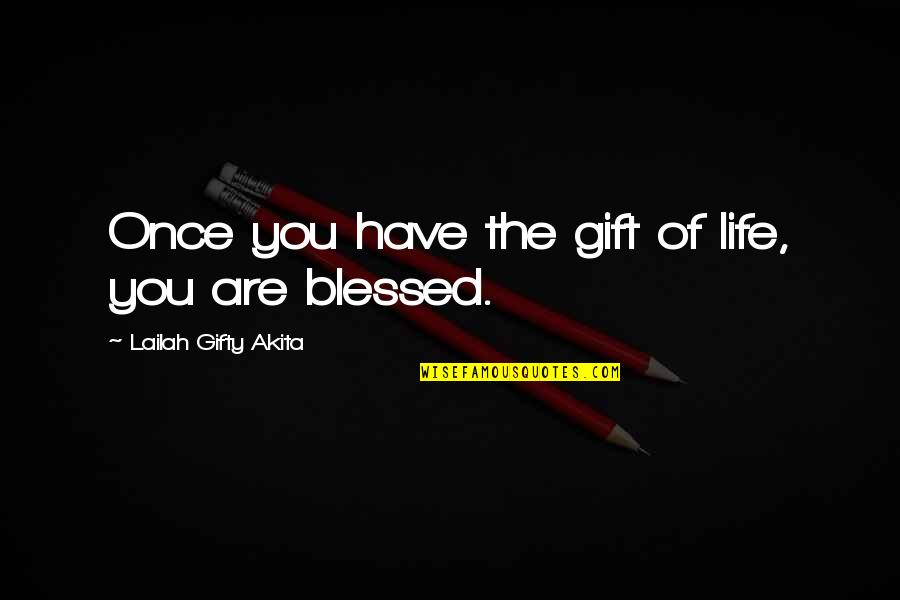 Blessings Of Life Quotes By Lailah Gifty Akita: Once you have the gift of life, you