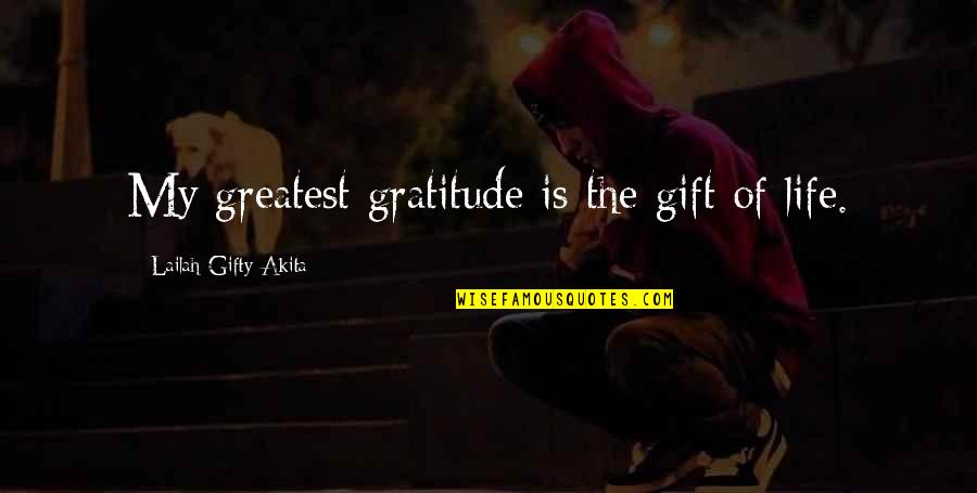 Blessings Of Life Quotes By Lailah Gifty Akita: My greatest gratitude is the gift of life.