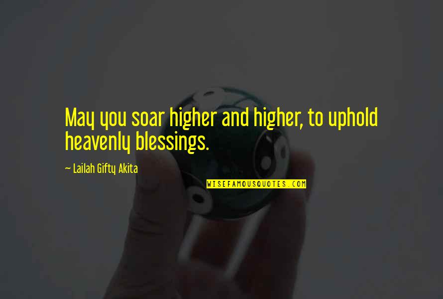 Blessings Of Life Quotes By Lailah Gifty Akita: May you soar higher and higher, to uphold