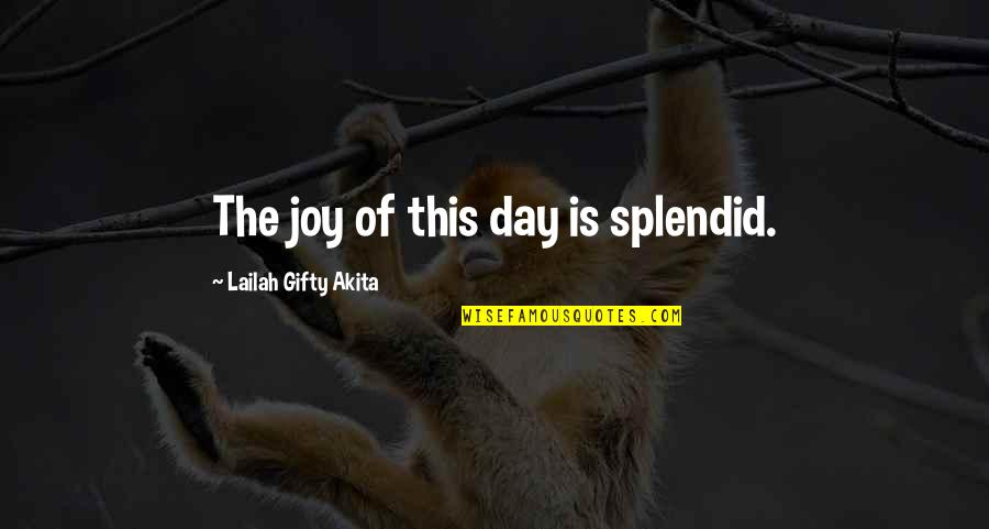 Blessings Of Life Quotes By Lailah Gifty Akita: The joy of this day is splendid.