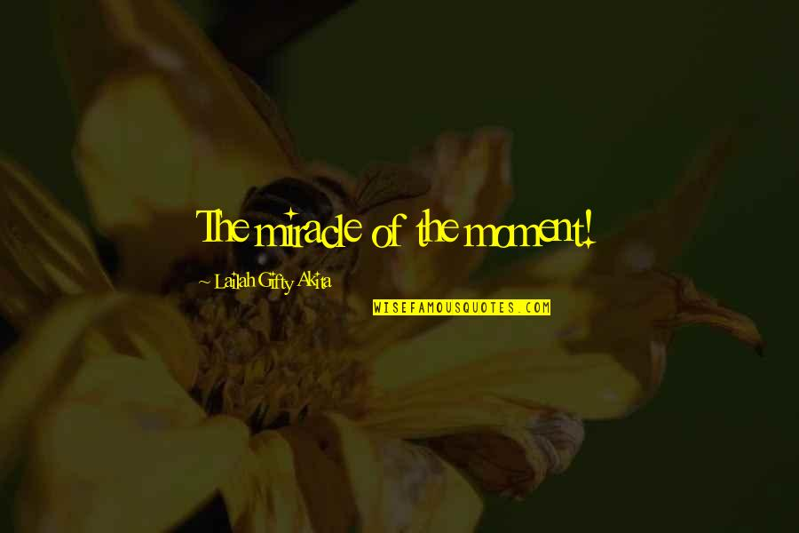 Blessings Of Life Quotes By Lailah Gifty Akita: The miracle of the moment!