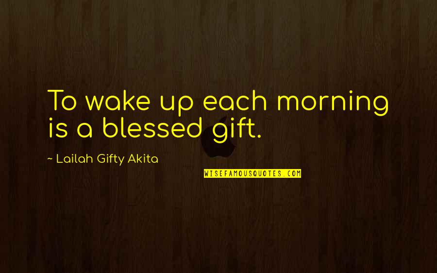 Blessings Of Life Quotes By Lailah Gifty Akita: To wake up each morning is a blessed