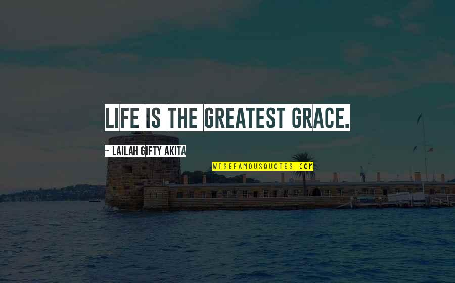 Blessings Of Life Quotes By Lailah Gifty Akita: Life is the greatest grace.