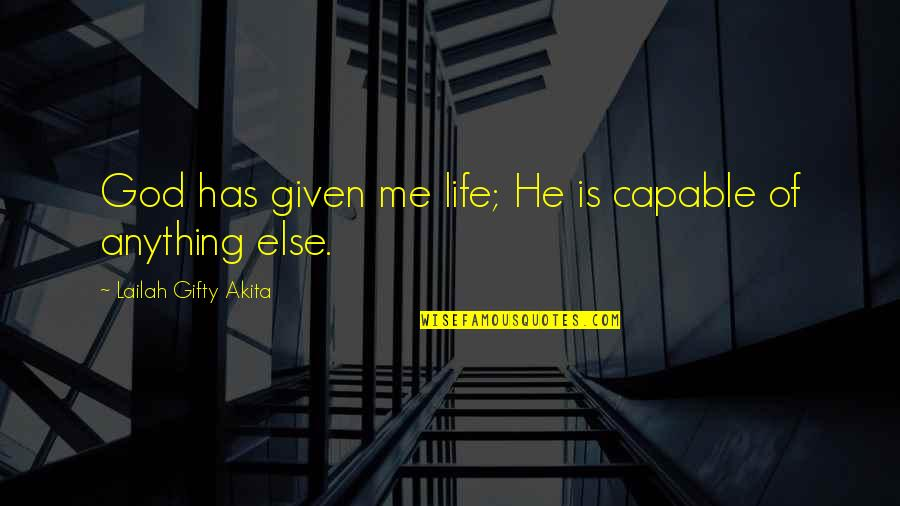 Blessings Of Life Quotes By Lailah Gifty Akita: God has given me life; He is capable