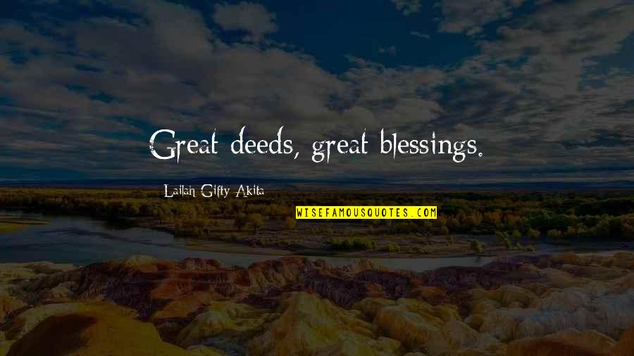 Blessings Of Life Quotes By Lailah Gifty Akita: Great deeds, great blessings.
