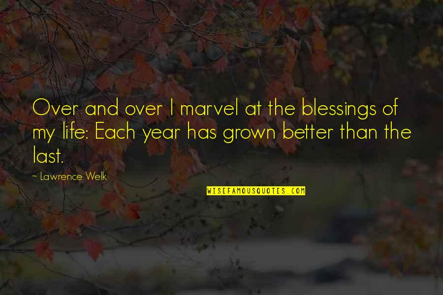Blessings Of Life Quotes By Lawrence Welk: Over and over I marvel at the blessings