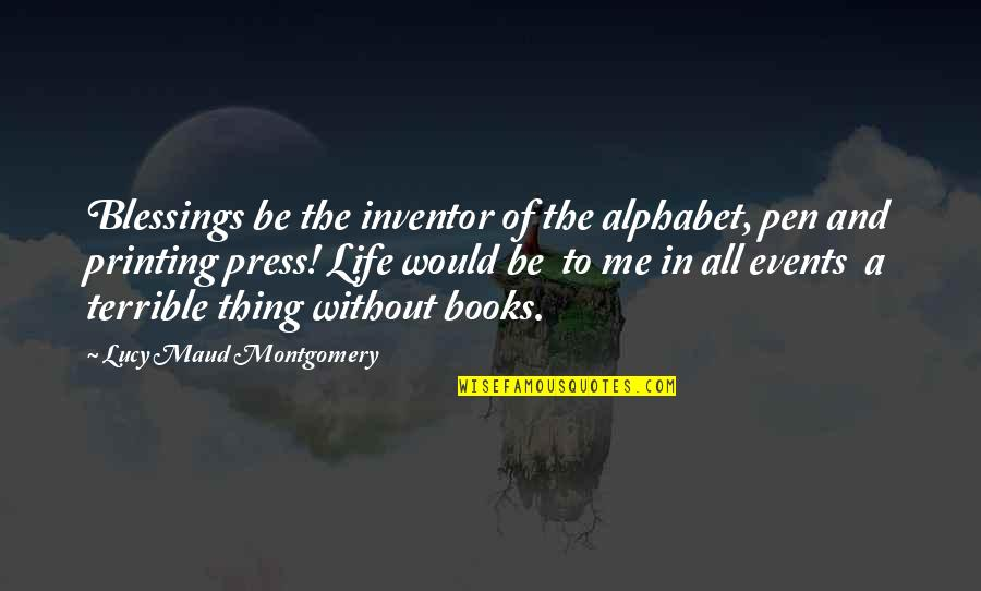 Blessings Of Life Quotes By Lucy Maud Montgomery: Blessings be the inventor of the alphabet, pen