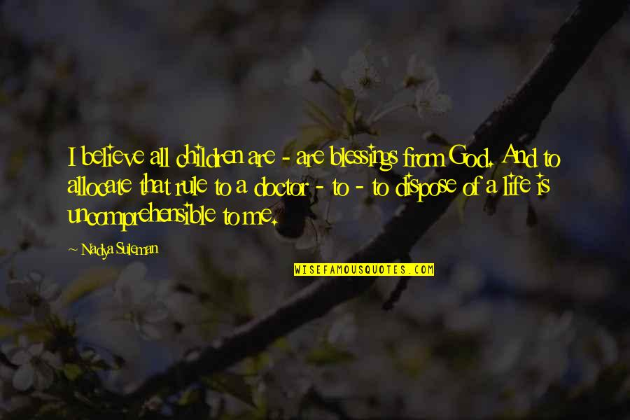 Blessings Of Life Quotes By Nadya Suleman: I believe all children are - are blessings