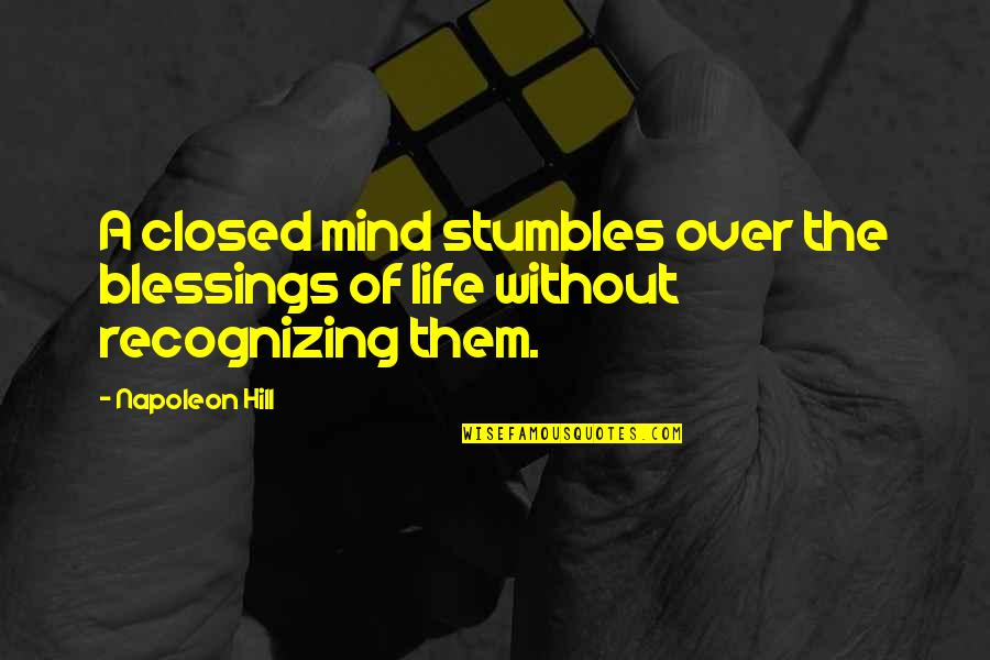 Blessings Of Life Quotes By Napoleon Hill: A closed mind stumbles over the blessings of