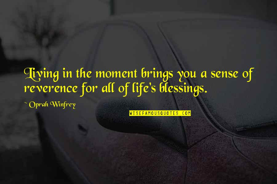 Blessings Of Life Quotes By Oprah Winfrey: Living in the moment brings you a sense