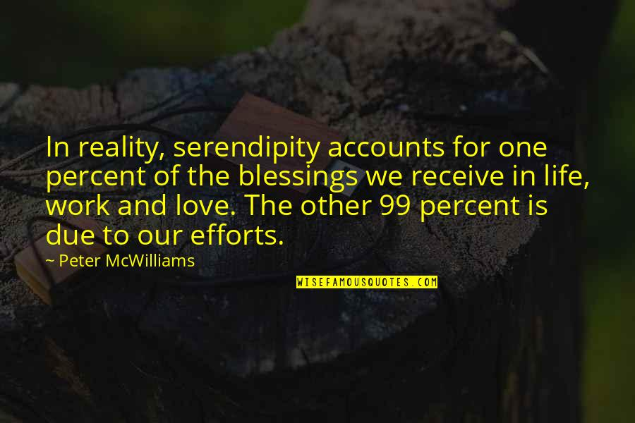 Blessings Of Life Quotes By Peter McWilliams: In reality, serendipity accounts for one percent of