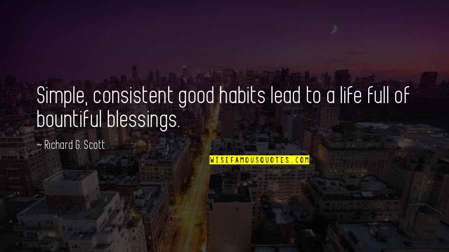 Blessings Of Life Quotes By Richard G. Scott: Simple, consistent good habits lead to a life