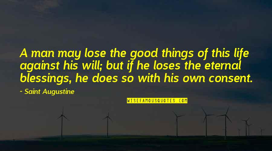 Blessings Of Life Quotes By Saint Augustine: A man may lose the good things of