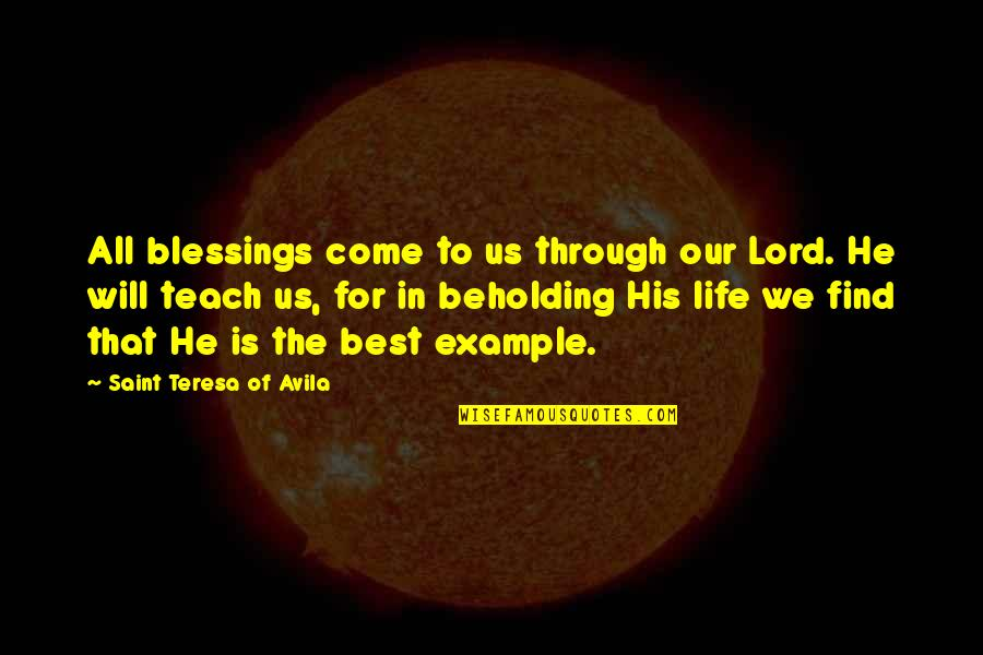 Blessings Of Life Quotes By Saint Teresa Of Avila: All blessings come to us through our Lord.