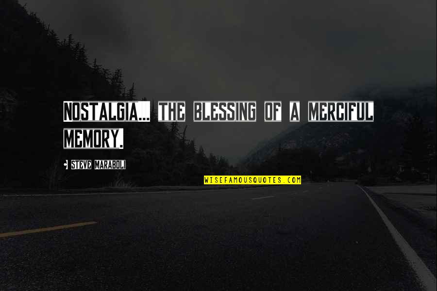 Blessings Of Life Quotes By Steve Maraboli: Nostalgia... the blessing of a merciful memory.
