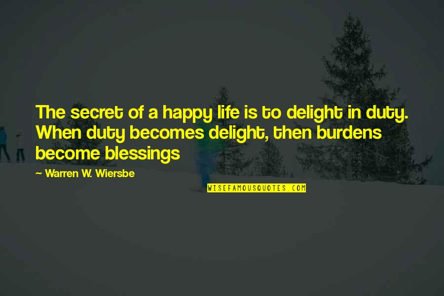 Blessings Of Life Quotes By Warren W. Wiersbe: The secret of a happy life is to