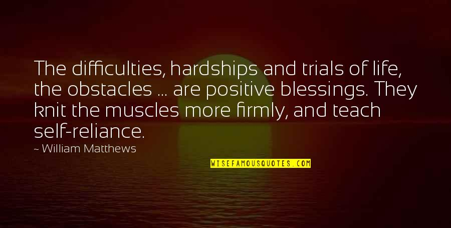 Blessings Of Life Quotes By William Matthews: The difficulties, hardships and trials of life, the