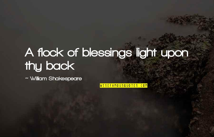 Blessings Of Life Quotes By William Shakespeare: A flock of blessings light upon thy back