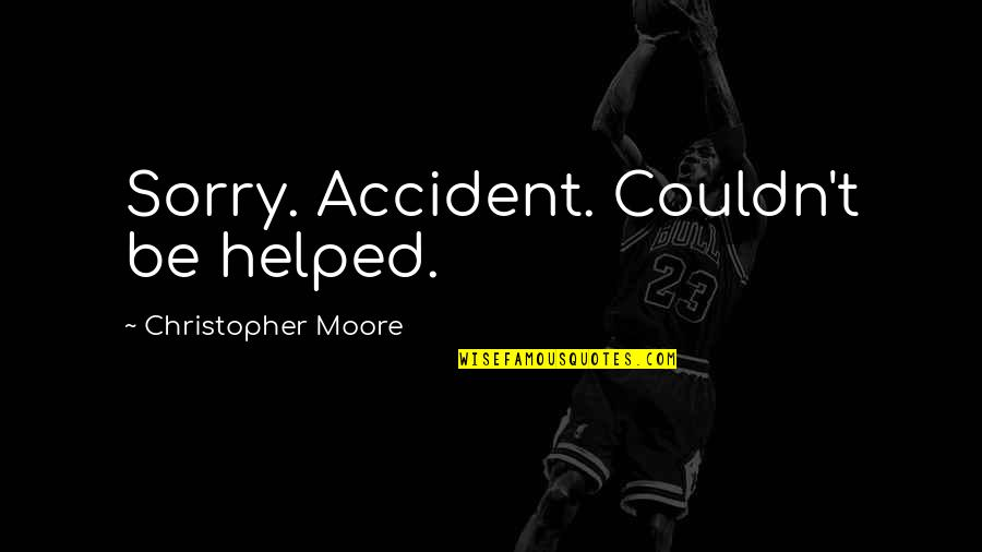 Bleu Quotes By Christopher Moore: Sorry. Accident. Couldn't be helped.