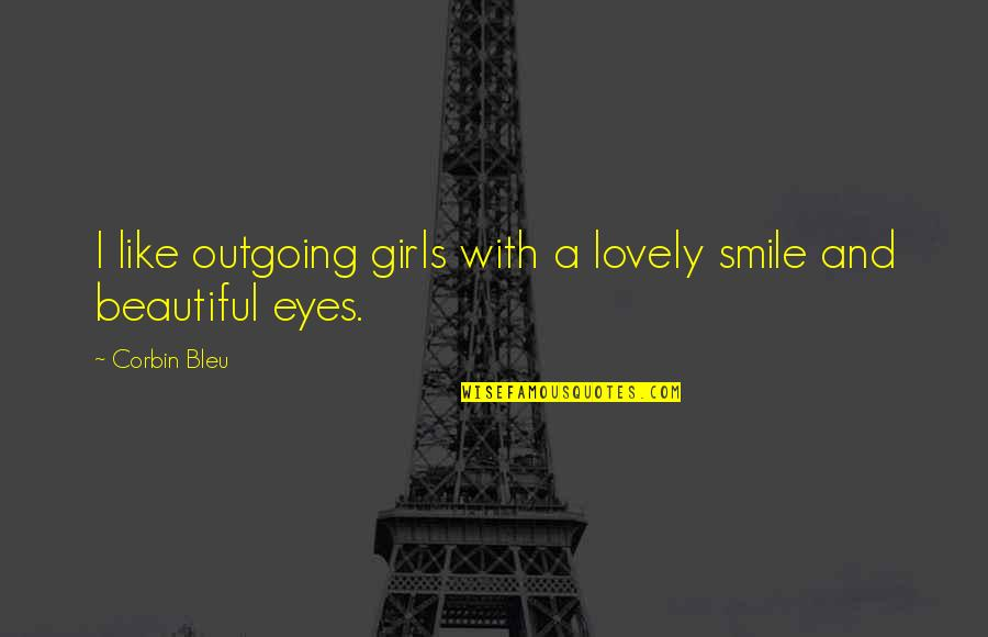 Bleu Quotes By Corbin Bleu: I like outgoing girls with a lovely smile