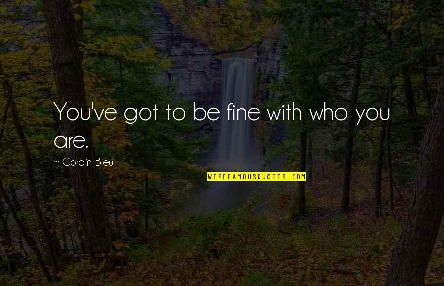Bleu Quotes By Corbin Bleu: You've got to be fine with who you