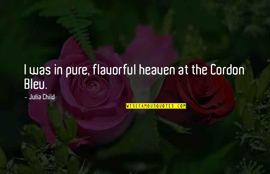 Bleu Quotes By Julia Child: I was in pure, flavorful heaven at the