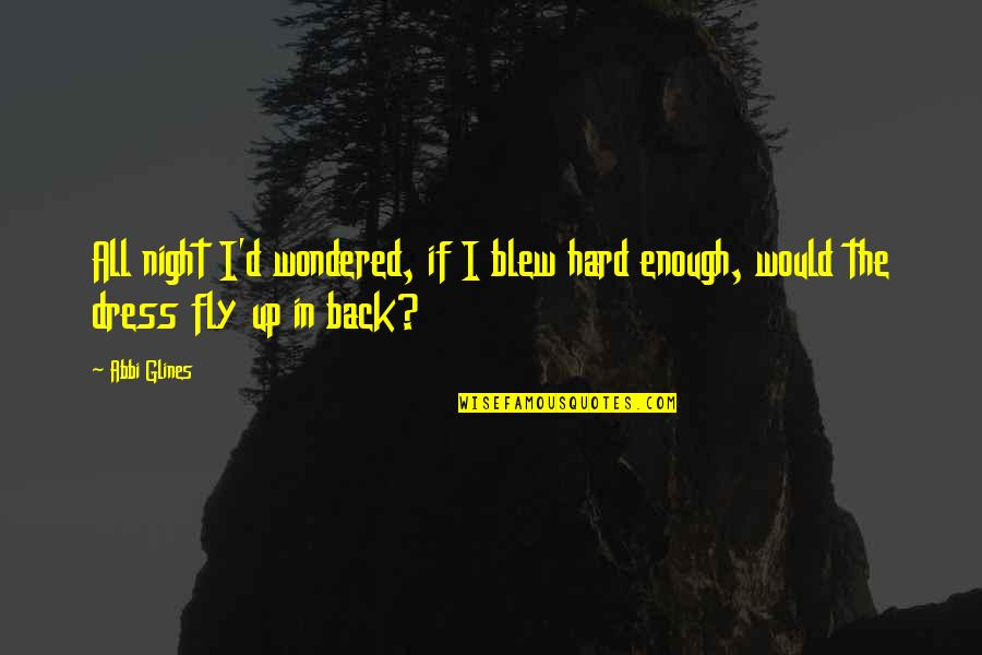 Blew Quotes By Abbi Glines: All night I'd wondered, if I blew hard