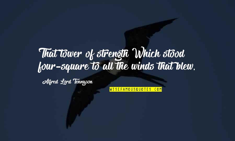 Blew Quotes By Alfred Lord Tennyson: That tower of strength Which stood four-square to