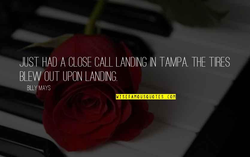 Blew Quotes By Billy Mays: Just had a close call landing in Tampa.
