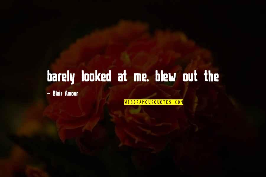 Blew Quotes By Blair Amour: barely looked at me, blew out the