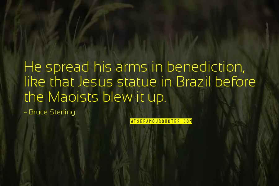 Blew Quotes By Bruce Sterling: He spread his arms in benediction, like that
