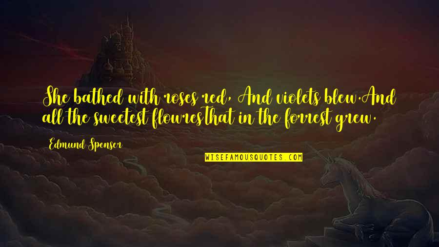 Blew Quotes By Edmund Spenser: She bathed with roses red, And violets blew.And