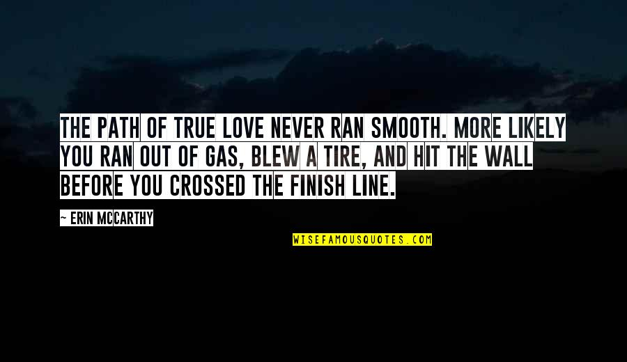 Blew Quotes By Erin McCarthy: The path of true love never ran smooth.