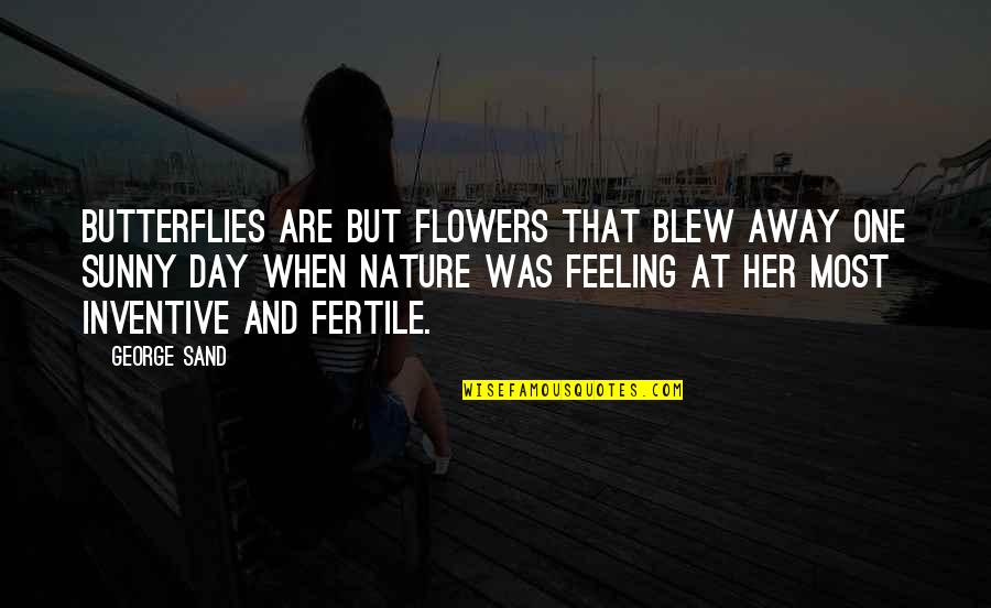 Blew Quotes By George Sand: Butterflies are but flowers that blew away one