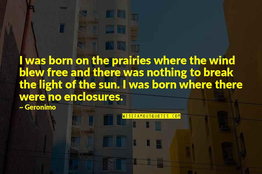 Blew Quotes By Geronimo: I was born on the prairies where the