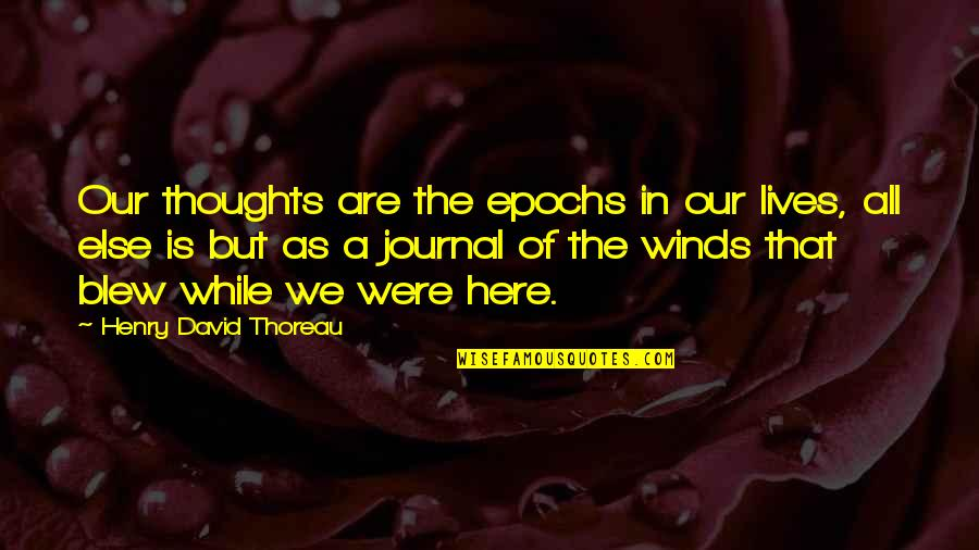 Blew Quotes By Henry David Thoreau: Our thoughts are the epochs in our lives,