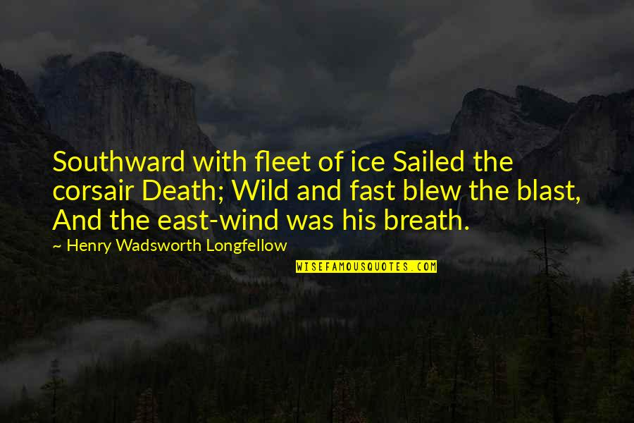 Blew Quotes By Henry Wadsworth Longfellow: Southward with fleet of ice Sailed the corsair