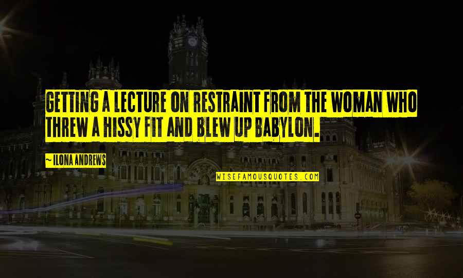 Blew Quotes By Ilona Andrews: Getting a lecture on restraint from the woman