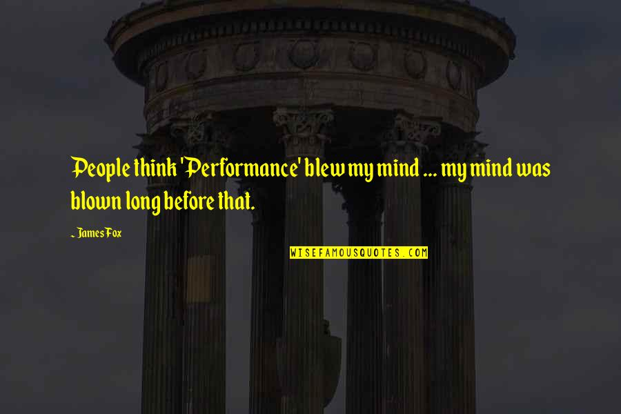 Blew Quotes By James Fox: People think 'Performance' blew my mind ... my
